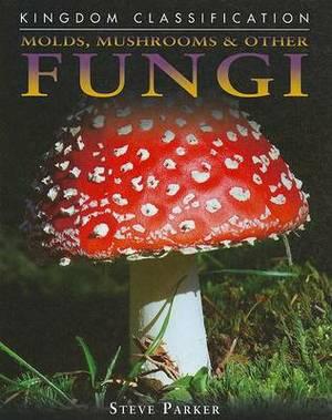 Molds, Mushrooms & Other Fungi