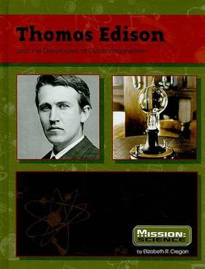Thomas Edison: And the Developers of Electromagnetism