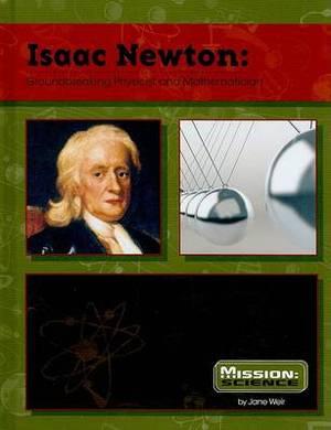 Isaac Newton: Groundbreaking Physicist and Mathematician