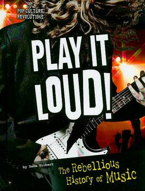 Play It Loud!: The Rebellious History of Music