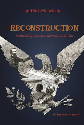 Reconstruction: Rebuilding America After the Civil War