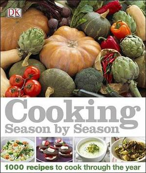 Cooking Season by Season: 1000 Recipes to Cook Through the Year