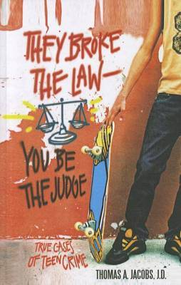They Broke the Law - You Be the Judge: True Cases of Teen Crime