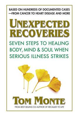 Unexpected Recoveries: Seven Steps to Healing Body, Mind, & Soul When Serious Illness Strikes