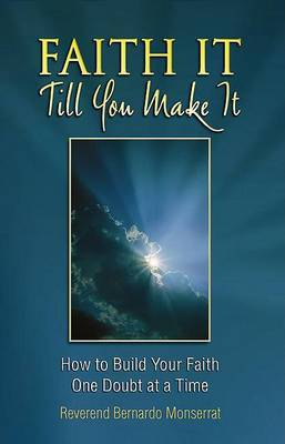 Faith It Till You Make It: How to Build Your Faith One Doubt at a Time