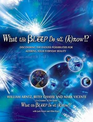 What the Bleep Do We Know!?: Discovering the Endless Possibilites for Altering Your Everyday Reality