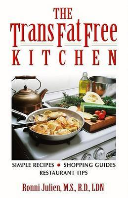The Trans Fat Free Kitchen: Simple Recipes, Shopping Guides, Restaurant Tips