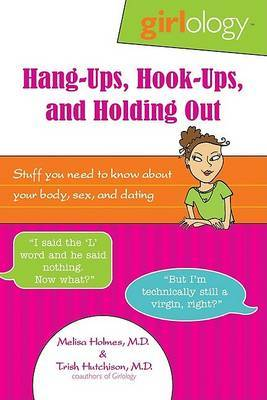 Hang-ups, Hook-ups, and Holding Out: Stuff You Need to Know About Your Body, Sex, and Dating