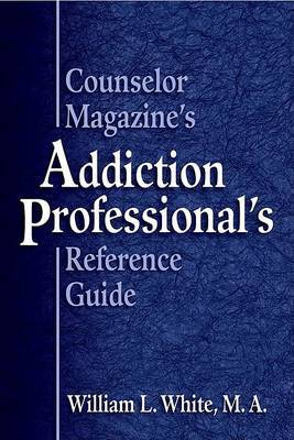 Counselor Magazine's Addiction Professional's Reference Guide
