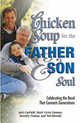 Chicken Soup for the Father and Son Soul: Celebrating the Bond That Connects Generations