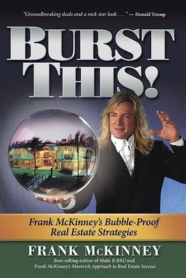 Burst This!: Frank Mckinney's Bubble-proof Real Estate Strategies