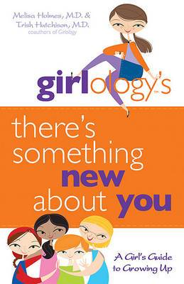 Girlology's There's Something New About You: A Girl's Guide to Growing Up