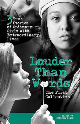 Louder Than Words: the First Collection: The First Collection : Three True Stories of Ordinary Girls with Extraordinary Lives