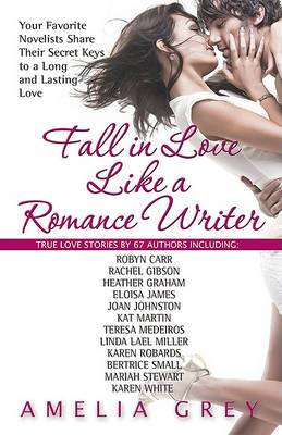 Fall in Love Like A Romance Writer: Your Favorite Novelists Write About Their Own True Romances