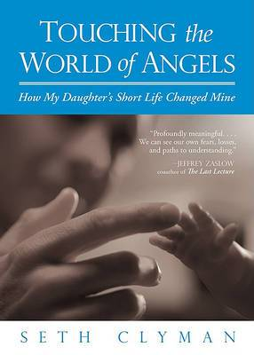 Touching the World of Angels: How My Daughter's Short Life Changed Mine