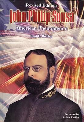 John Philip Sousa: American Phenomenon, Hardcover Book