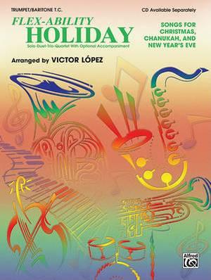 Flex-Ability Holiday -- Solo-Duet-Trio-Quartet with Optional Accompaniment: Trumpet/Baritone T.C.