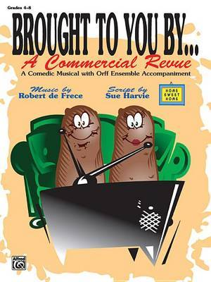 Brought to You by . . . a Commercial Revue (a Comedic Musical with Orff Ensemble Accompaniment): Teacher's Book with Reproducible Script