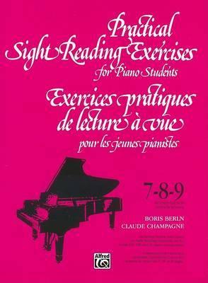 Practical Sight Reading Exercises for Piano Students/Exercices Pratiques de Lecture a Vue Pour Les Jeunes Pianistes: 7-8-9