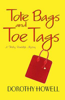 Tote Bags and Toe Tags: A Haley Randolph Mystery