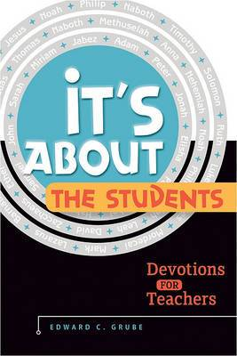It's about the Students!: Devotions for Teachers