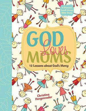 God Loves Moms: Twelve Lessons about God's Mercy