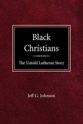 Black Christians: The Untold Lutheran Story