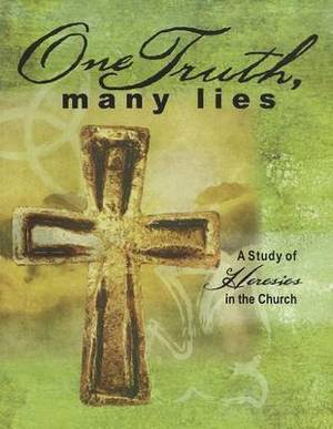 One Truth, Many Lies: A Study of Heresies in Church