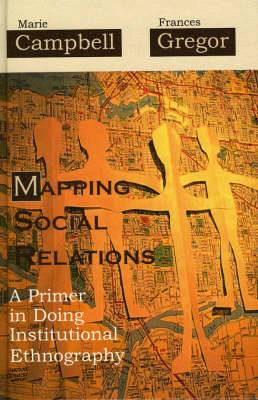Mapping Social Relations: A Primer in Doing Institutional Ethnography