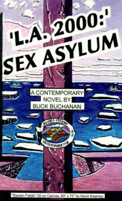 L.A.: Sex Asylum: A Contemporary Novel: 2000