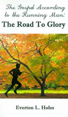 The Gospel According to the Running Man: The Road to Glory