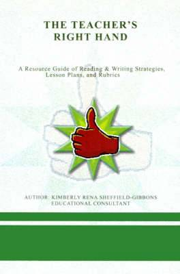 The Teacher's Right Hand: A Resource Guide of Reading & Writing Strategies, Lesson Plans, and Rubrics