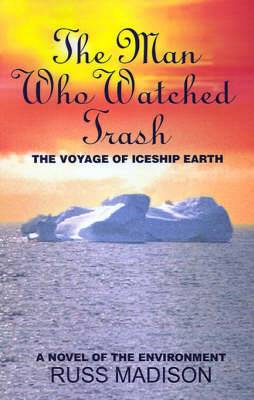 The Man Who Watched Trash: A Novel of the Environment