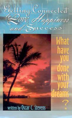 Getting Connected to Love, Happiness & Success: What Have You Done with Your Dreams?