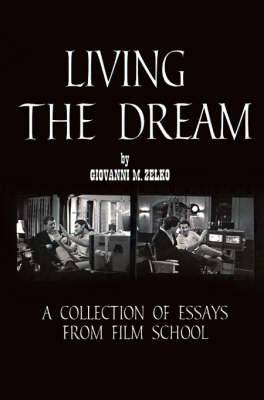 Living the Dream: A Collection of Essays from Film School