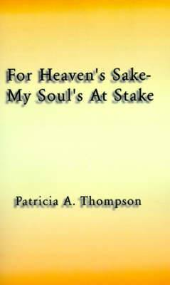 For Heaven's Sake-my Soul's at Stake