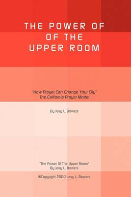 The Power of the Upper Room:  How Prayer Can Change Your City  the California Prayer Model