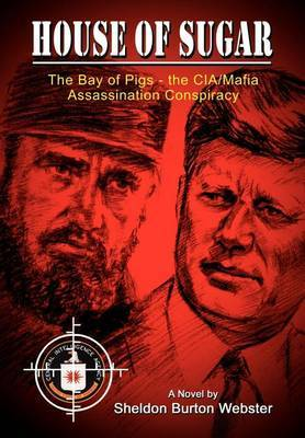 House of Sugar: The Bay of Pigs and the CIA/mafia's Assasination of JFK