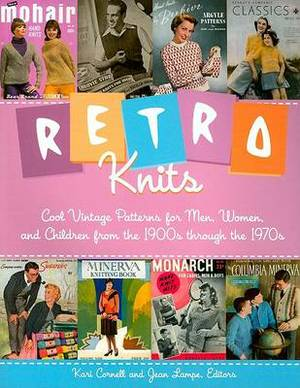 Retro Knits: Cool Vintage Patterns for Men Women and Children from the 1900's Through the 1970's