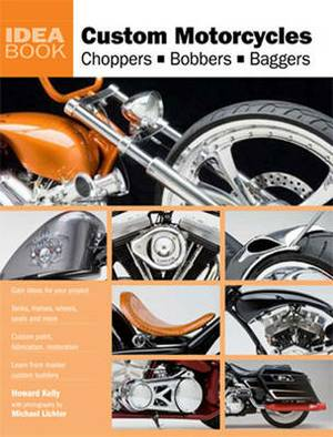 Custom Motorcycles: Choppers Bobbers and Baggers