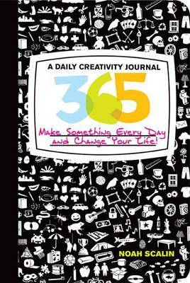 365: A Daily Creativity Journal - Make Something Every Day and Change Your Life!