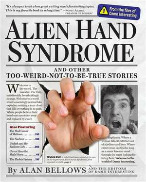 Alien Hand Syndrome: and Other Too-Weird-Not-to-be-True Stories