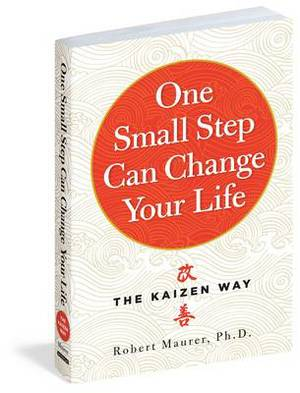 One Small Step Can Change Your Life: Using the Japanese Technique of Kaizen to Achieve Lasting Success