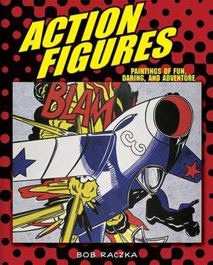 Action Figures: Paintings of Fun, Daring, and Adventure