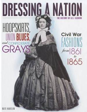 Hoopskirts, Union Blues, and Confederate Grays: Civil War Fashions from 1861 to 1865