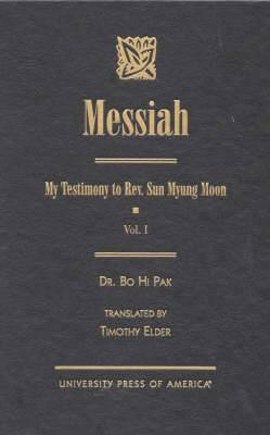 Messiah: My Testimony to Rev. Sun Myung Moon: v. 1