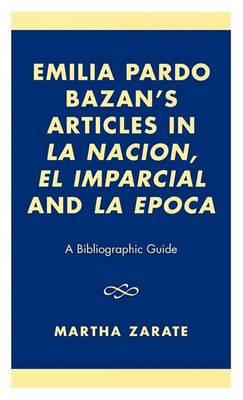 Emilia Pardo Bazan's Articles in 'La Nacion', 'El Imparcial' and 'La Epoca': A Bibliographic Guide