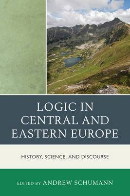 Logic in Central and Eastern Europe: History, Science, and Discourse