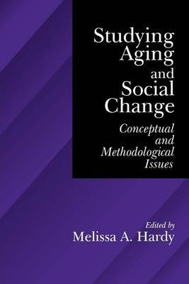 Studying Aging and Social Change: Conceptual and Methodological Issues