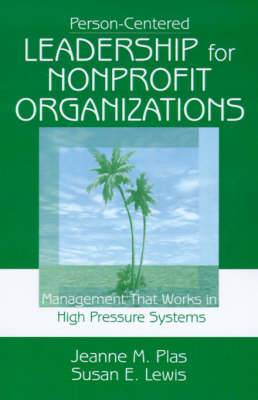 Person-Centered Leadership for Nonprofit Organizations: Management that Works in High Pressure Systems